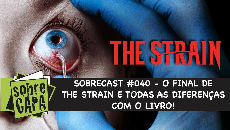 Sobrecast #040 – O Final de The Strain e todas as diferenças com o livro!