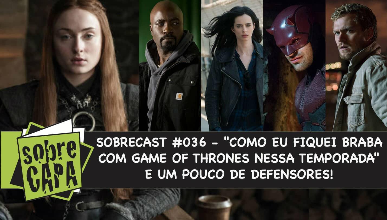 """Sobrecast #036 – """"Como eu fiquei braba com Game of Thrones nessa temporada"""" e Defensores!"""