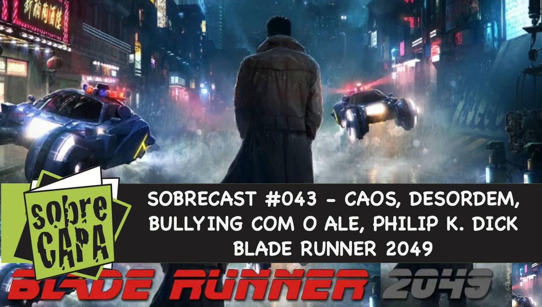 O que achamos de Blade Runner 2049 e o bullying com o Ale – Sobrecast #043