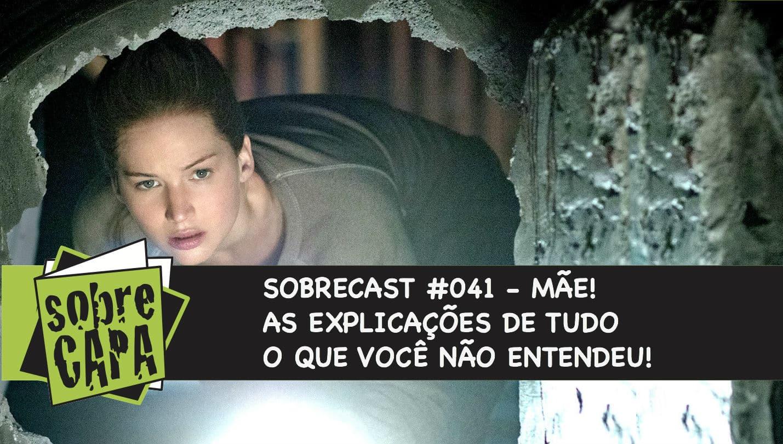 Sobrecast #041 – Mãe! As Explicações de Tudo que Você Não Entendeu!