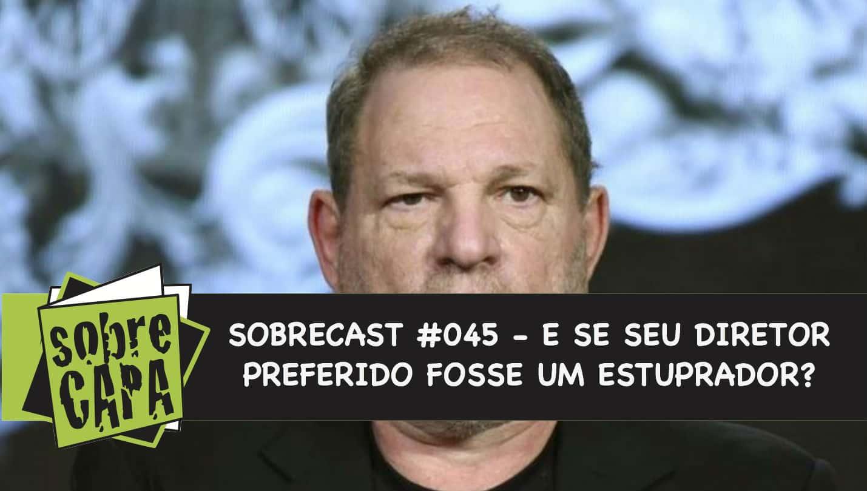 E se seu diretor preferido fosse um estuprador? – Sobrecast #045