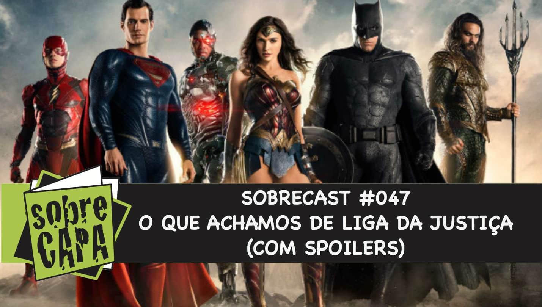 Sobrecast #047 – O Que Achamos de Liga da Justiça