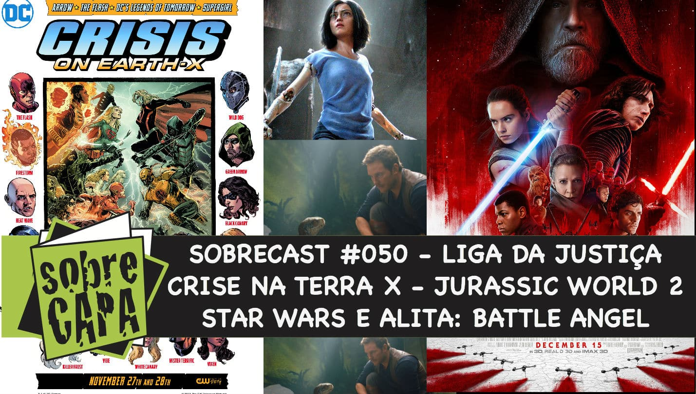 Sobrecast #050 – Liga da Justiça, Crise na Terra X, Star Wars, Jurassic World e Battle Angel Alita!