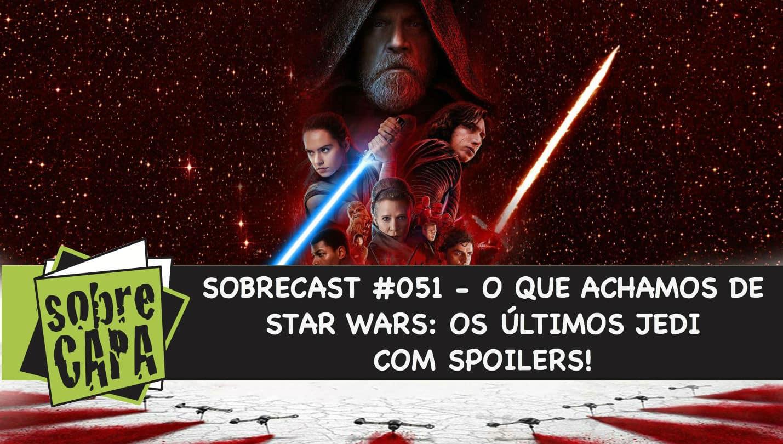 O que achamos de Star Wars: Os Últimos Jedi com Spoilers! – Sobrecast #051