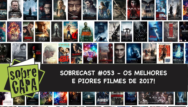 Os Melhores e Piores Filmes de 2017! – Sobrecast #053
