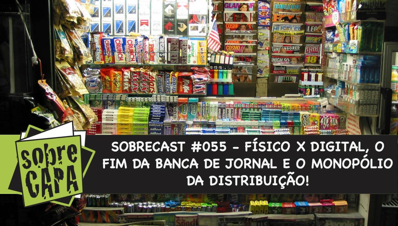 Sobrecast #055 – O fim da banca e o monopolio da distribuição de quadrinhos
