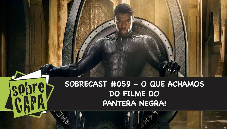 Sobrecast #059 – O que achamos do filme do Pantera Negra!