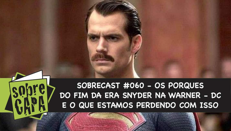 Sobrecast #060 – O fim da era Snyder no DCEU