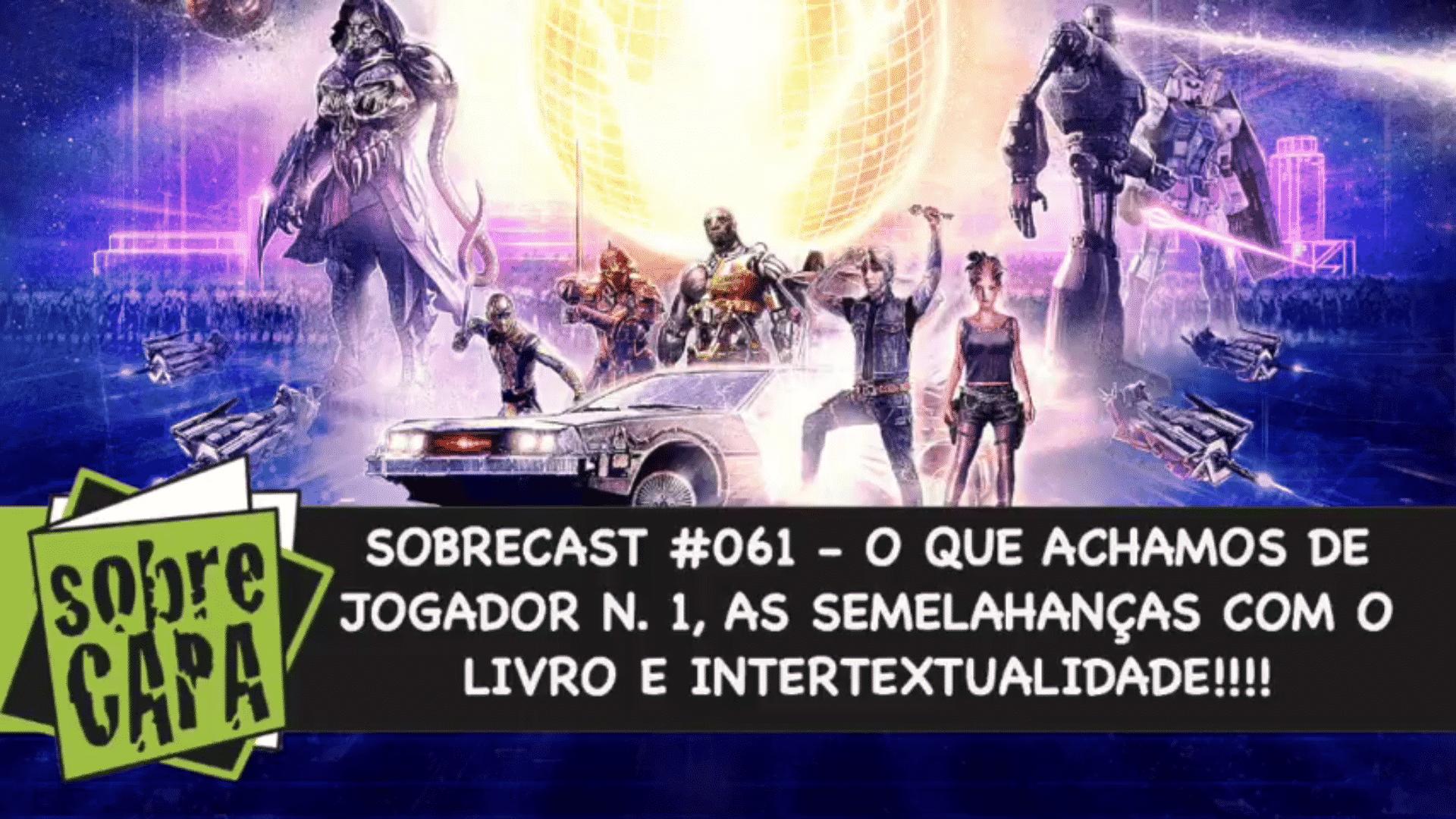 Sobrecast #061 – O que achamos de Jogador N. 1 e mais!!!