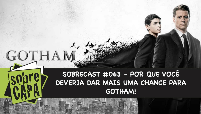 Sobrecast #063 – Porque você deveria dar mais uma chance para Gotham!