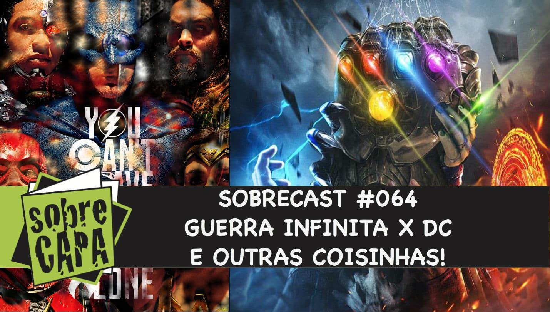 Guerra Infinita x DC e outras coisinhas! – Sobrecast #064