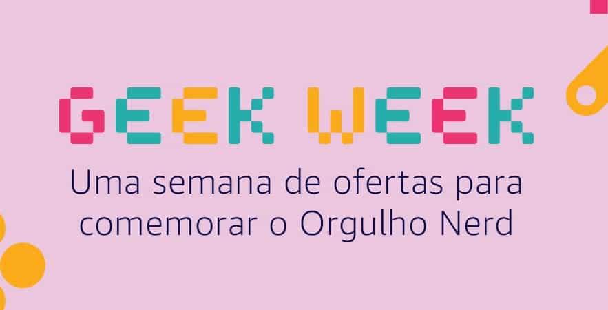 Geek Week – Confira Nossas Dicas de Ofertas na Promoção da Amazon!