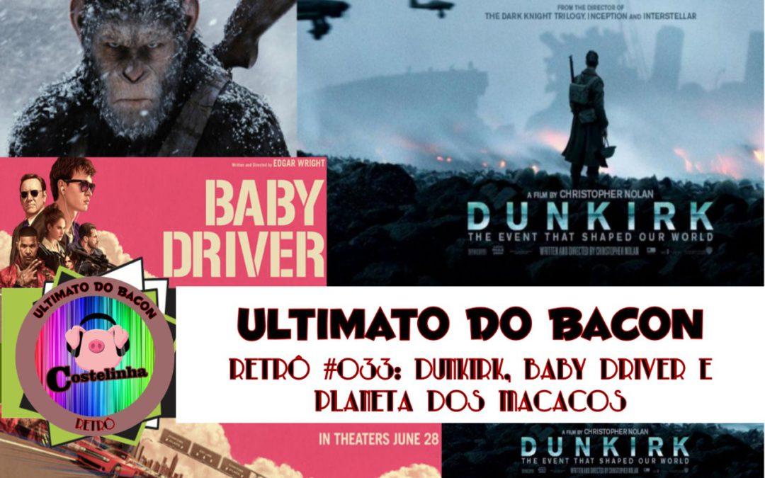Planeta dos Macacos, Baby Driver e mais! – UB Retro 033