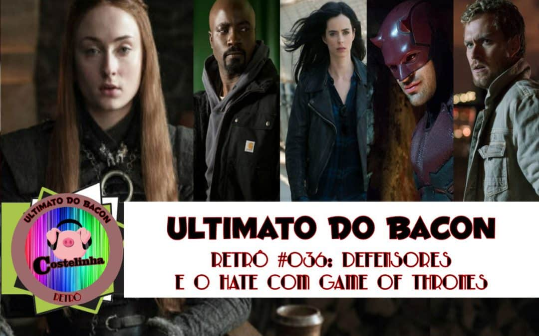 Denfensores e o hate com Game of Thrones – UB Retro 036