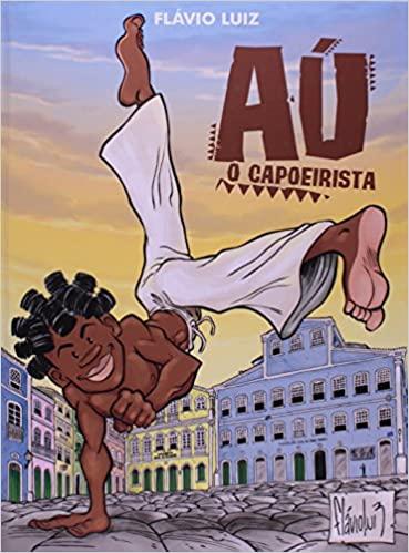 Conheça Aú, O Capoeirista de Flávio Luiz