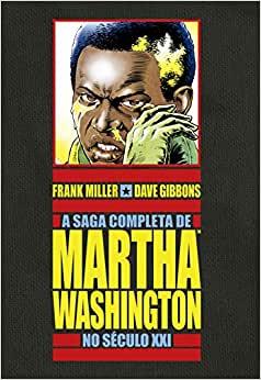 A Saga Completa de Martha Washington de Miller e Gibbons